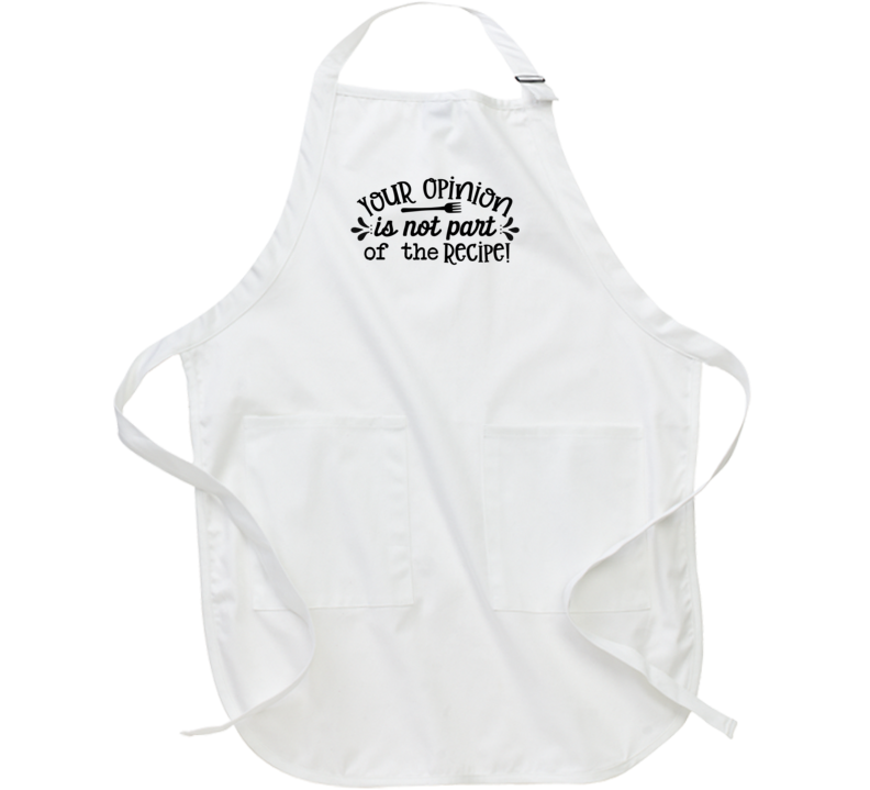 Your Opinion Is Not Part Of The Recipe Apron