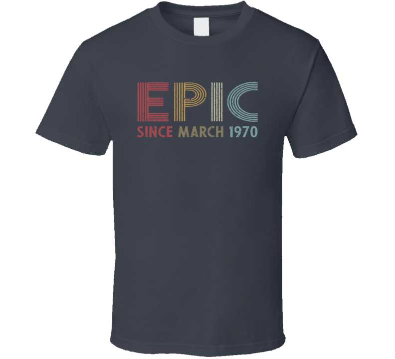 Epic Since March 1970 T Shirt