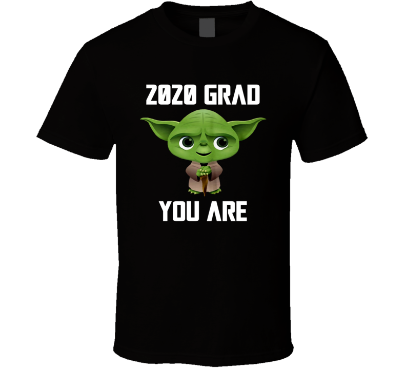 2020 Grad You Are T Shirt