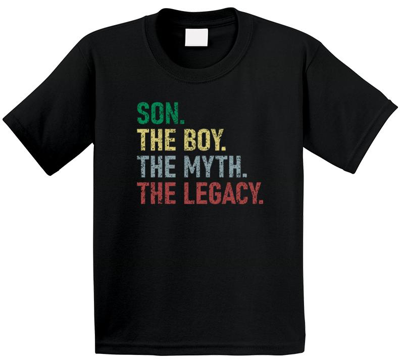 Son.  The Boy. The Myth. The Legacy. T Shirt