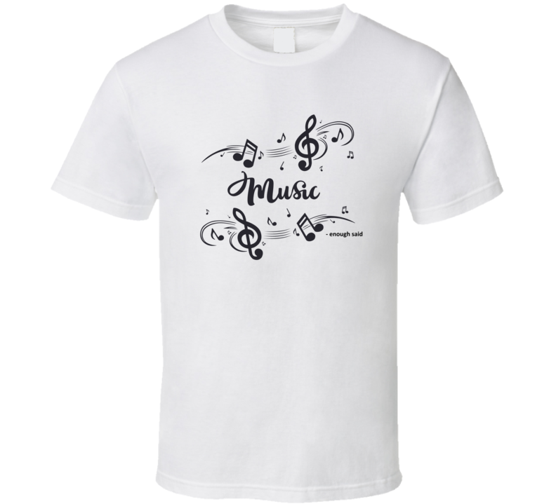 Music ( Enough Said) T Shirt