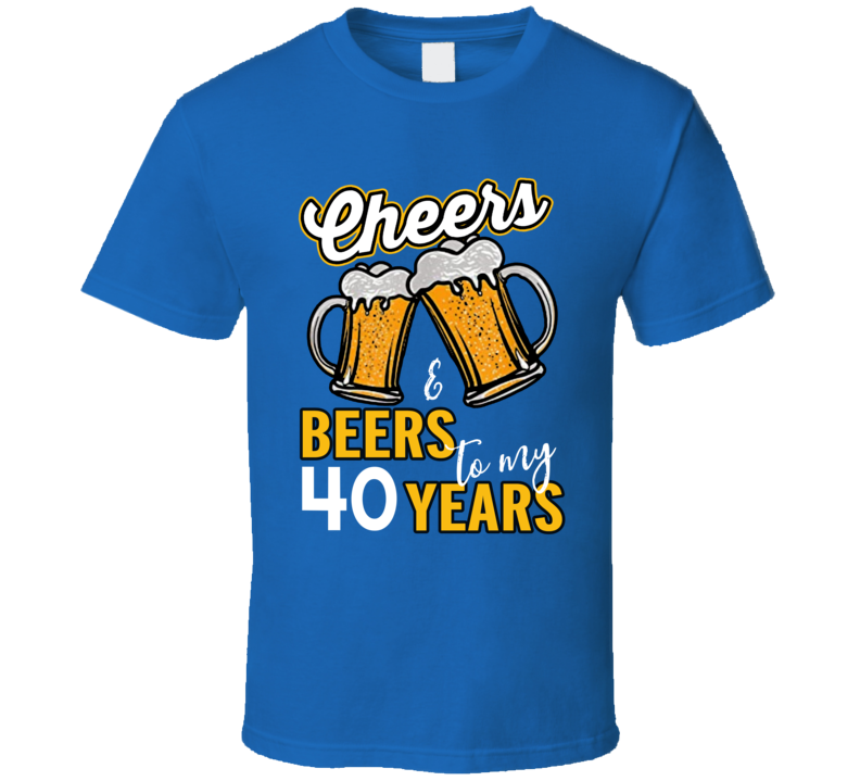 Cheers & Beers To My 40 Years T Shirt