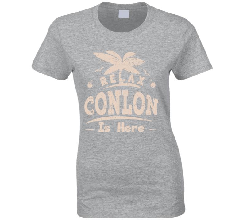 Relax Conlon Is Here Ladies T Shirt