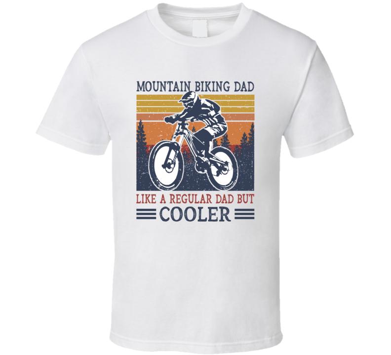 Mountain Biking Dad Like A Regular Dad But Cooler T Shirt