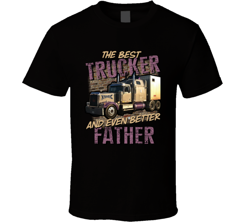 The Best Trucker And Even Better Father T Shirt