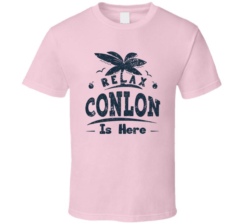 Relax Conlon Is Here T Shirt