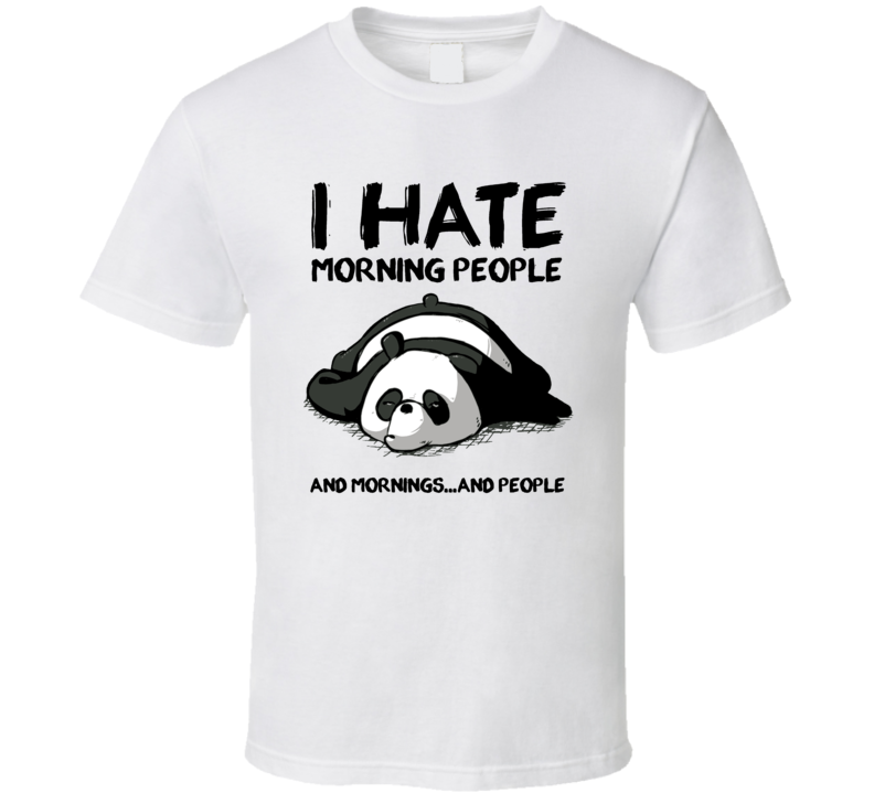 I Hate Morning People T Shirt