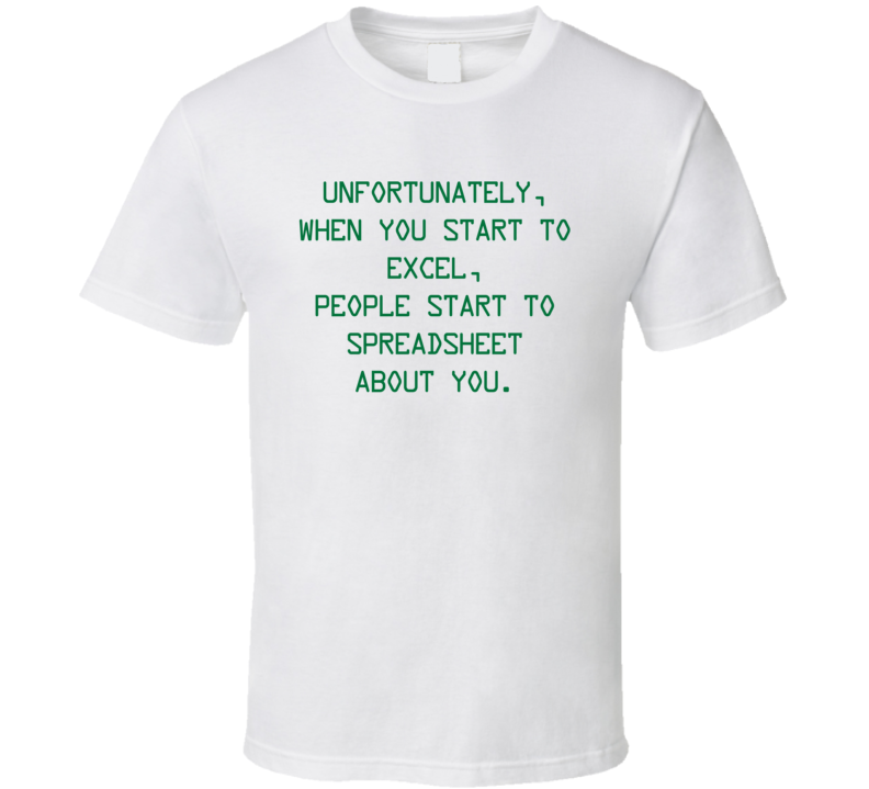 When You Start To Excel, People Start To Spreadsheet About You T Shirt
