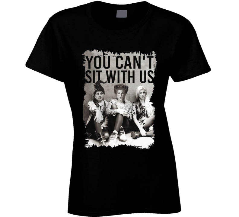 Mean Girls Hocus Pocus You Can't Sit With Us Sanderson Sisters Ladies T Shirt