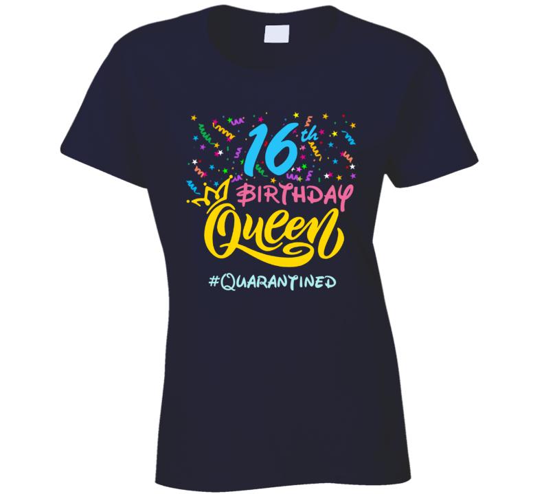 16th Birthday Queen #quarantined Ladies T Shirt