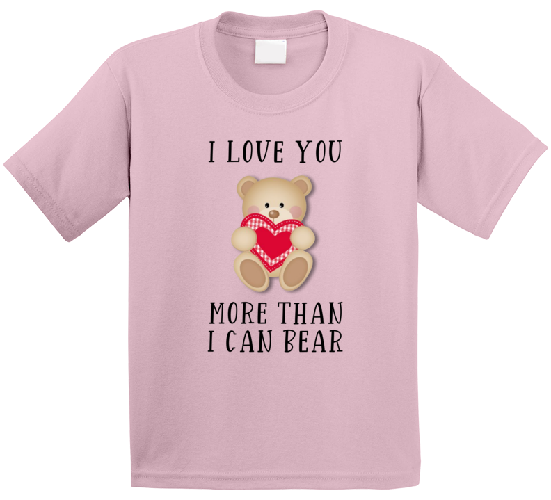 I Love You More Than I Can Bear T Shirt