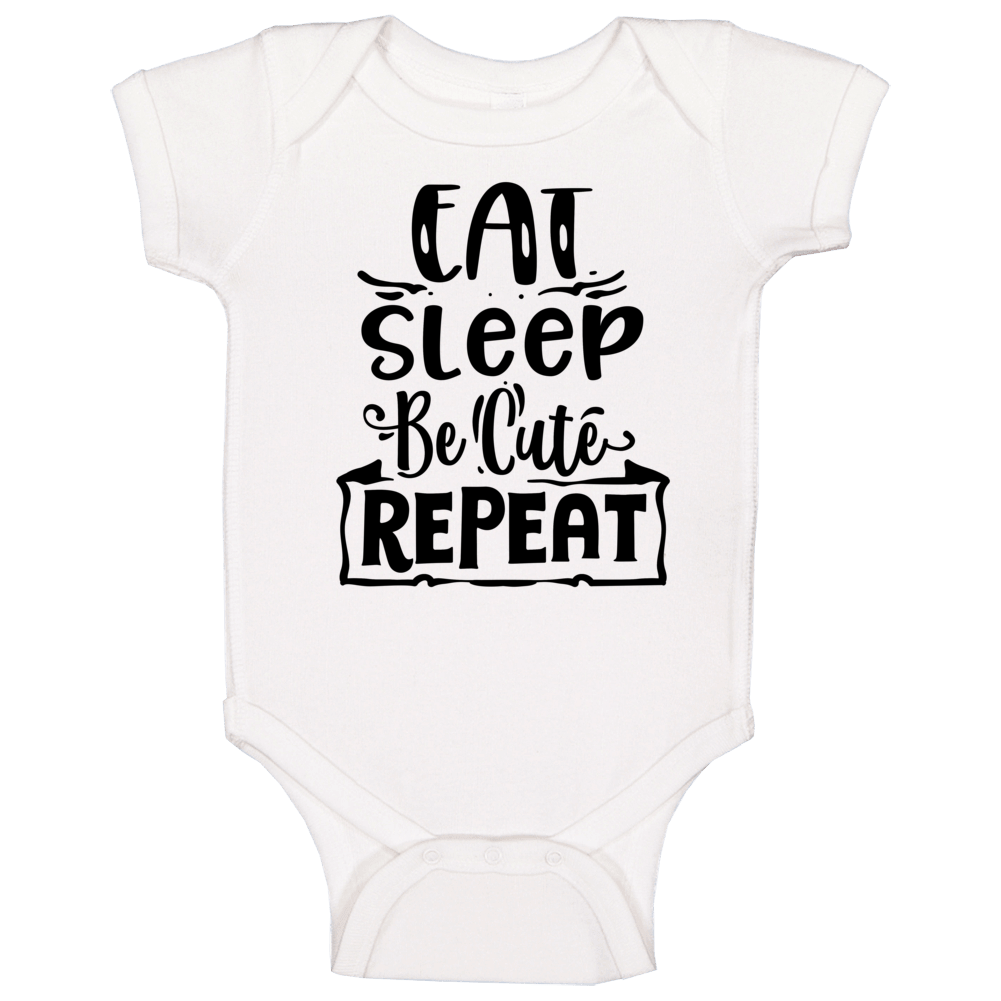 Eat Sleep Be Cute Repeat Baby One Piece