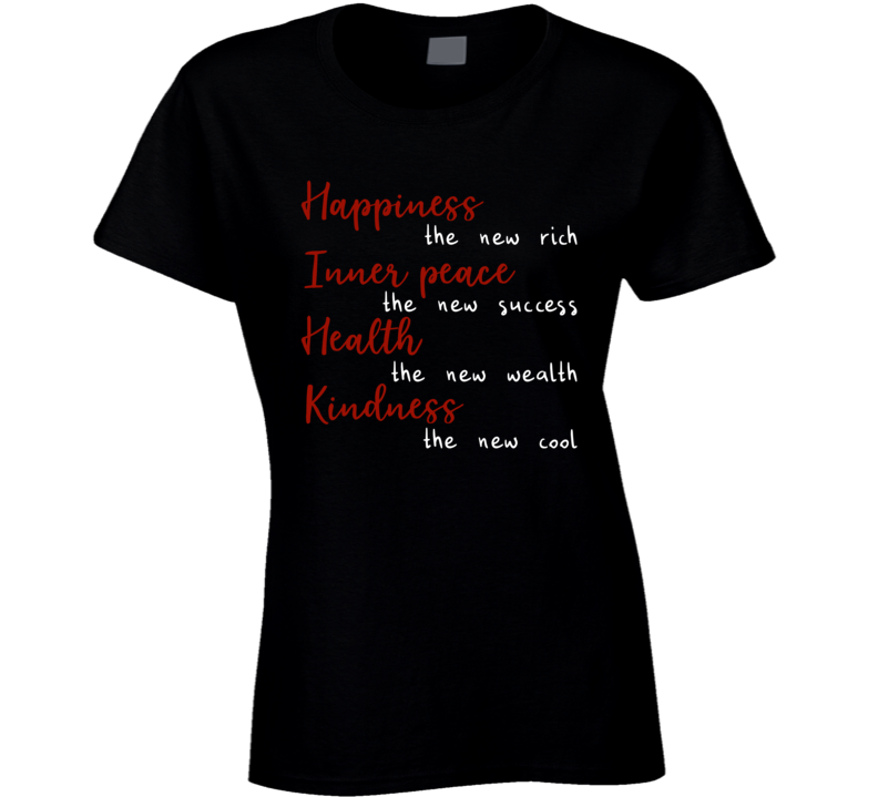 Happiness, Inner Peace, Health And Kindness Are In Ladies T Shirt