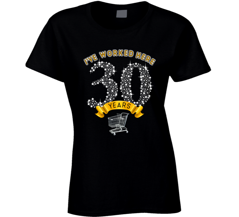 I've Worked Here 30 Years Ladies T Shirt