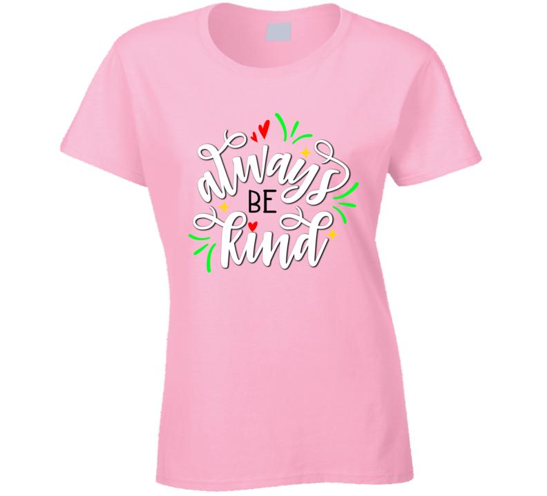 Always Be Kind Ladies T Shirt