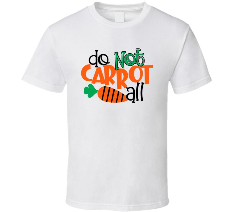 Do Not Carrot All T Shirt