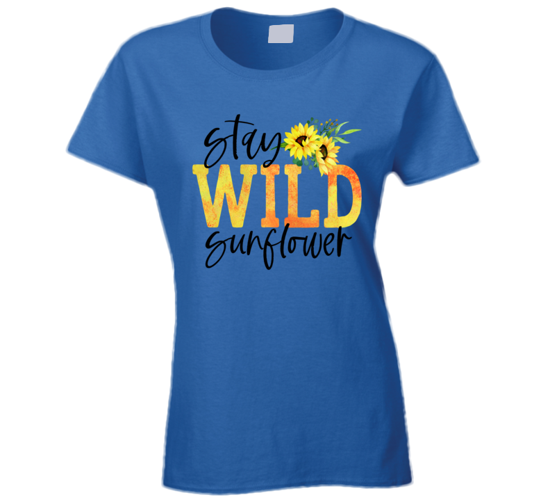 Stay Wild Sunflower Ladies T Shirt