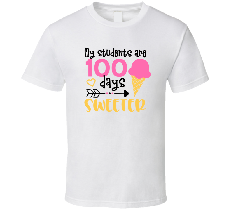 My Students Are 100 Days Sweeter T Shirt