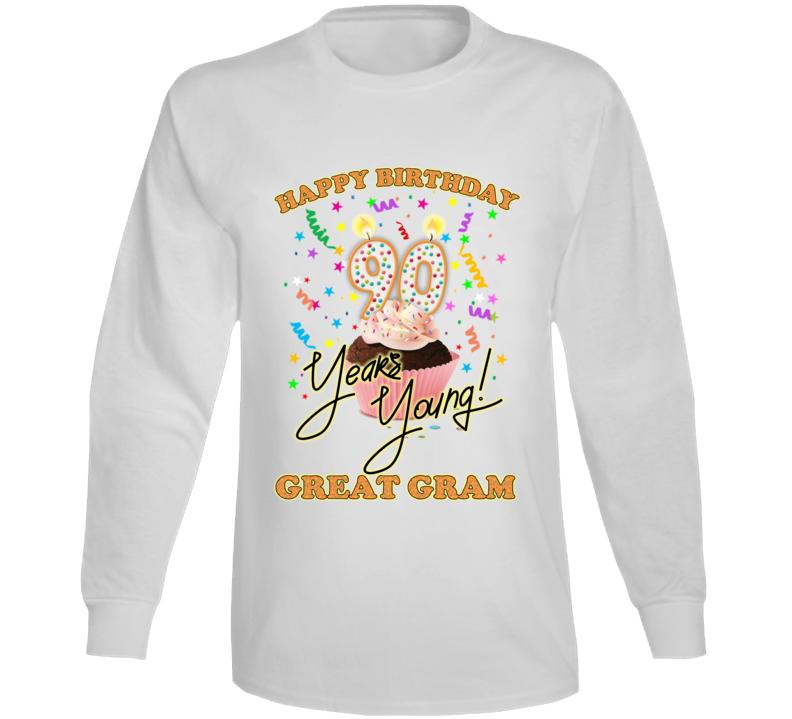 Happy 90th Birthday Great Gram Long Sleeve T Shirt