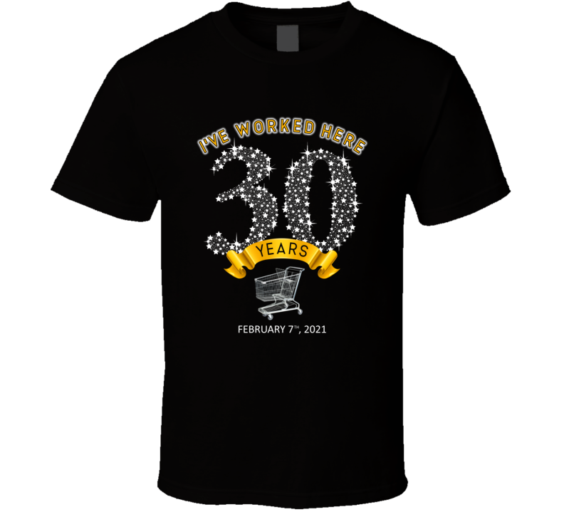 I've Worked Here 30 Years T Shirt
