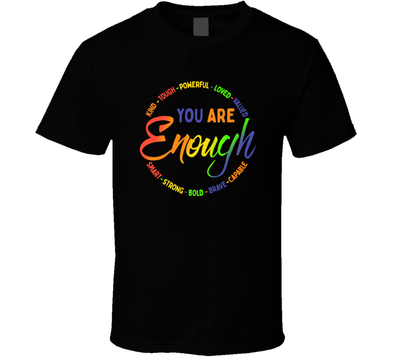 You Are Enough T Shirt