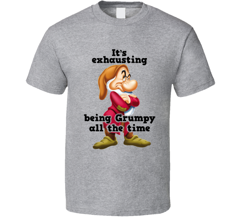 It's Exhausting Being Grumpy All The Time T Shirt