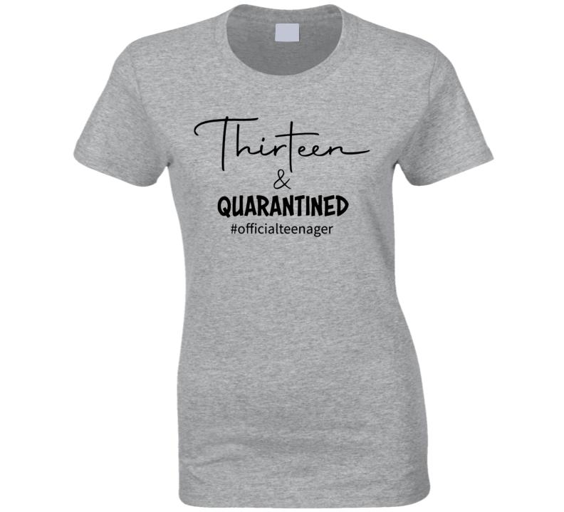 13 Thirteen & Quarantined #officialteenager Ladies T Shirt