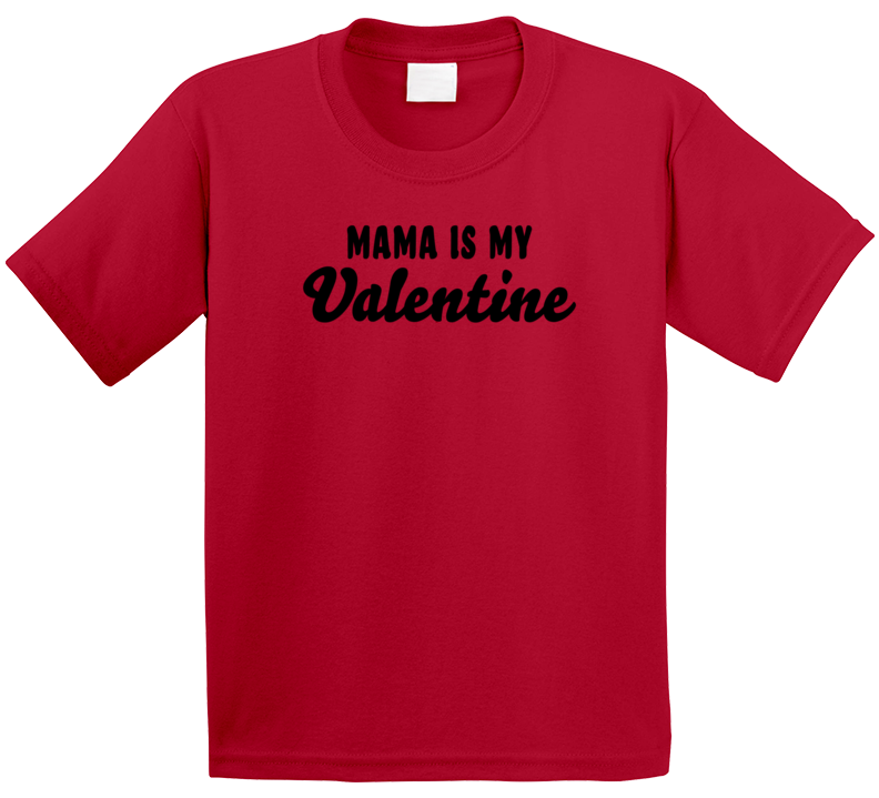 Mama Is My Valentine T Shirt