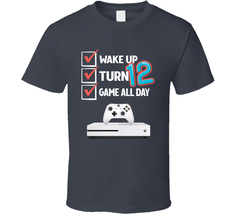 Wake Up Turn 12 Game All Day T Shirt