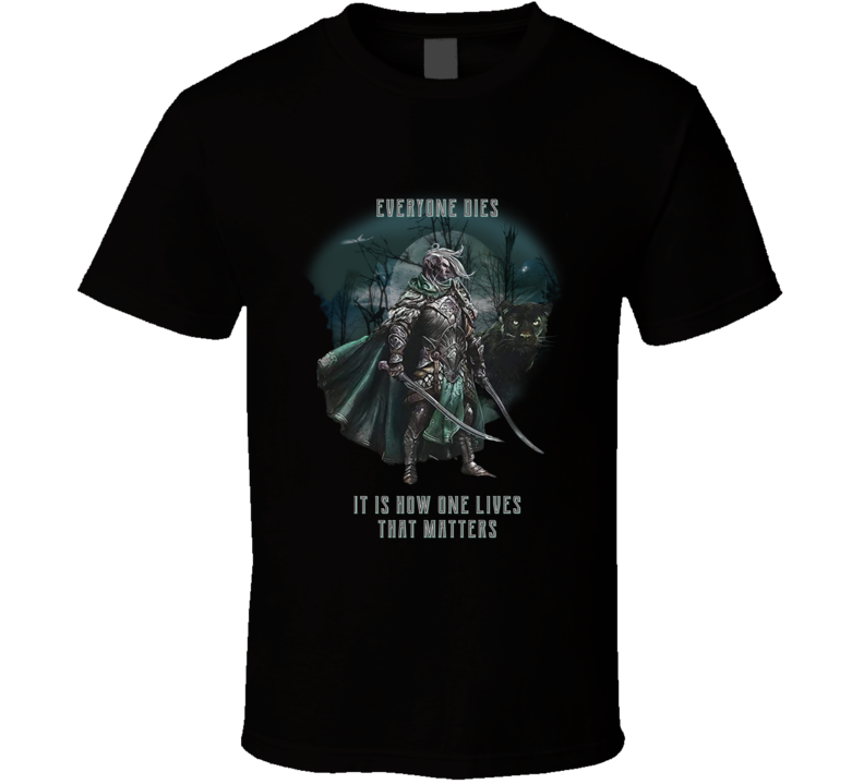 Everyone Dies It Is How One Lives That Matters Drizzt D&d T Shirt