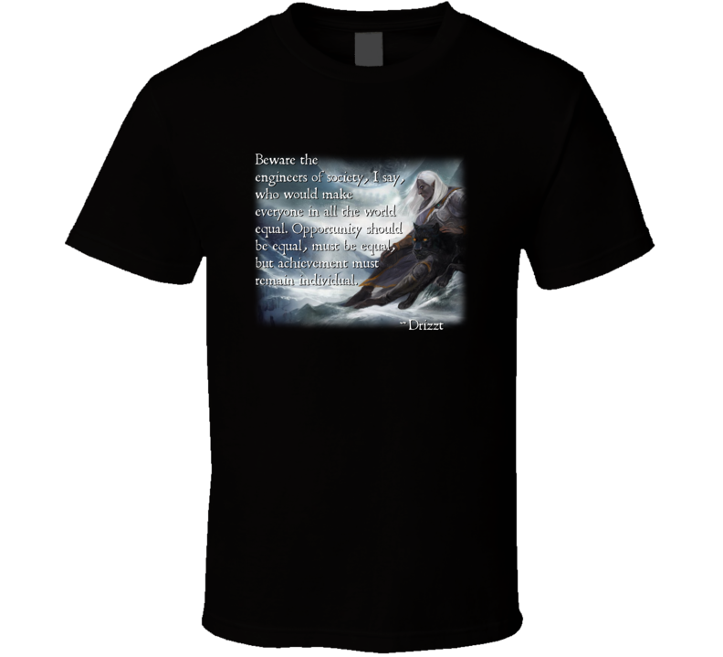 Drizzt Beware The Engineers Of Society T Shirt