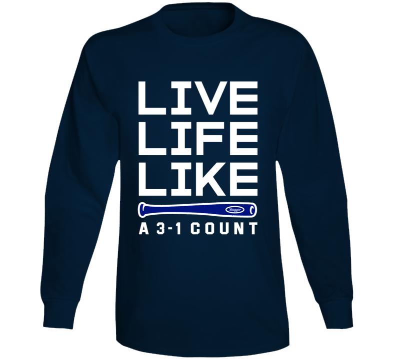 Baseball Live Life Like A 3-1 Count Long Sleeve T Shirt