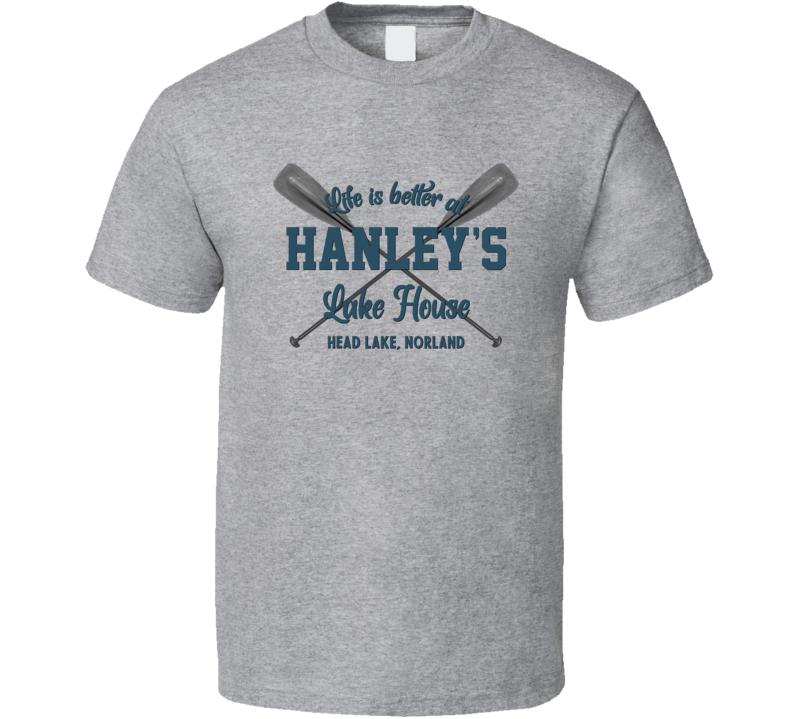 Life Is Better At Hanley's Lake House Head Lake, Norland T Shirt