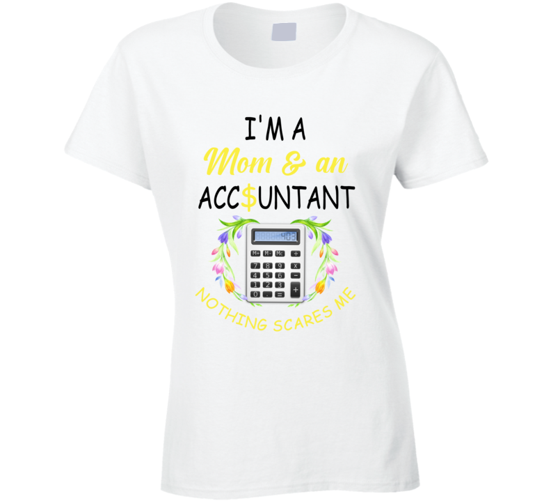 I'm A Mom & An Accountant Nothing Scares Me Ladies T Shirt