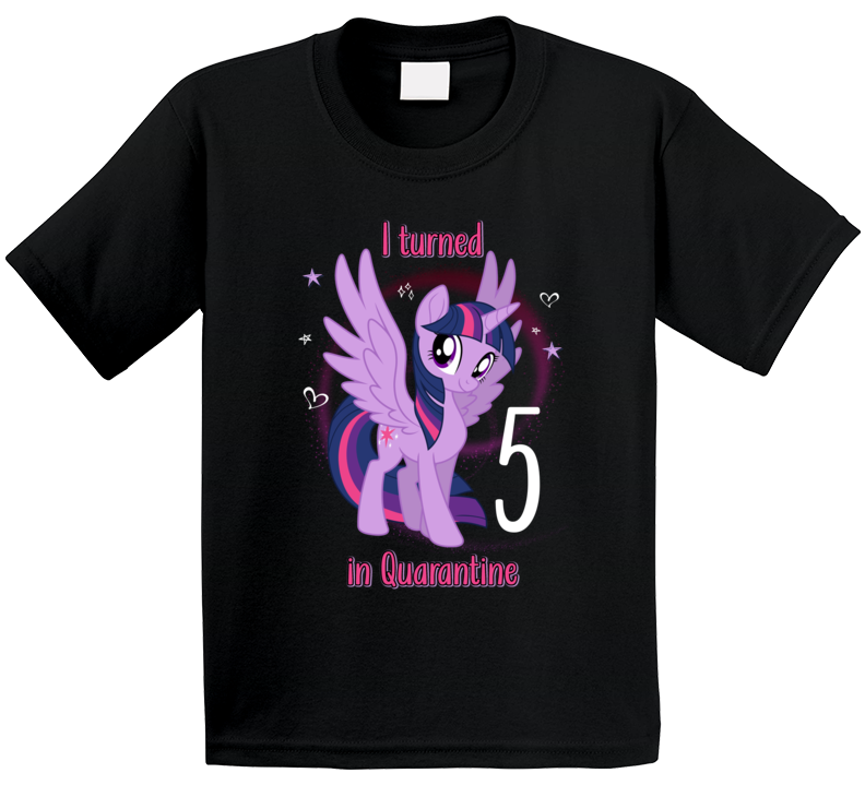I Turned 5 In Quarantine My Little Pony Fan T Shirt