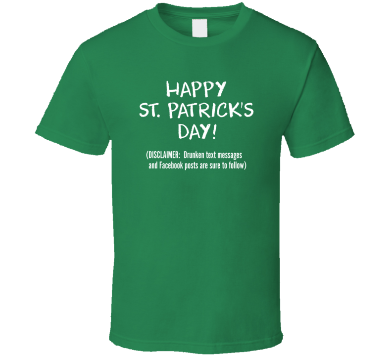 Happy St. Patrick's Day Drunken Messages And Posts Sure To Follow T Shirt