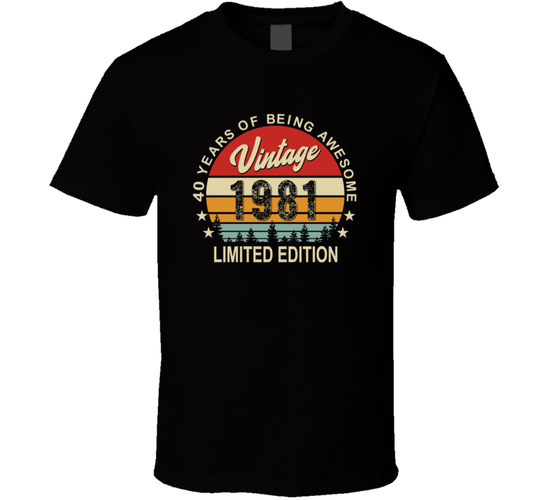 40 Years Of Being Awesome Vintage 1981 Limited Edition Birthday T Shirt