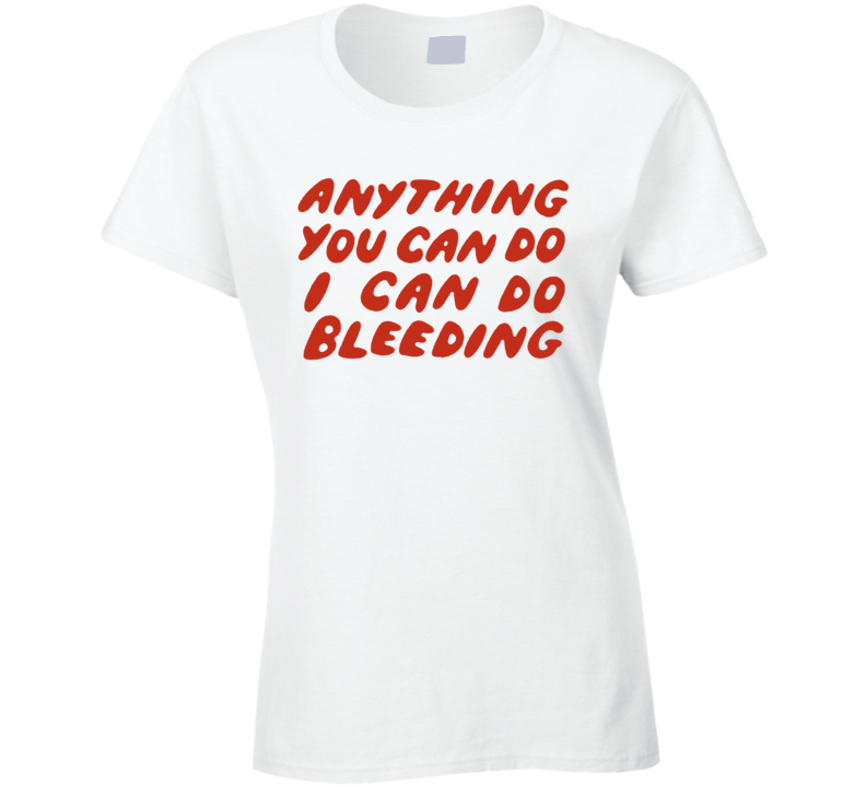 I Can Do Anything Ladies T Shirt