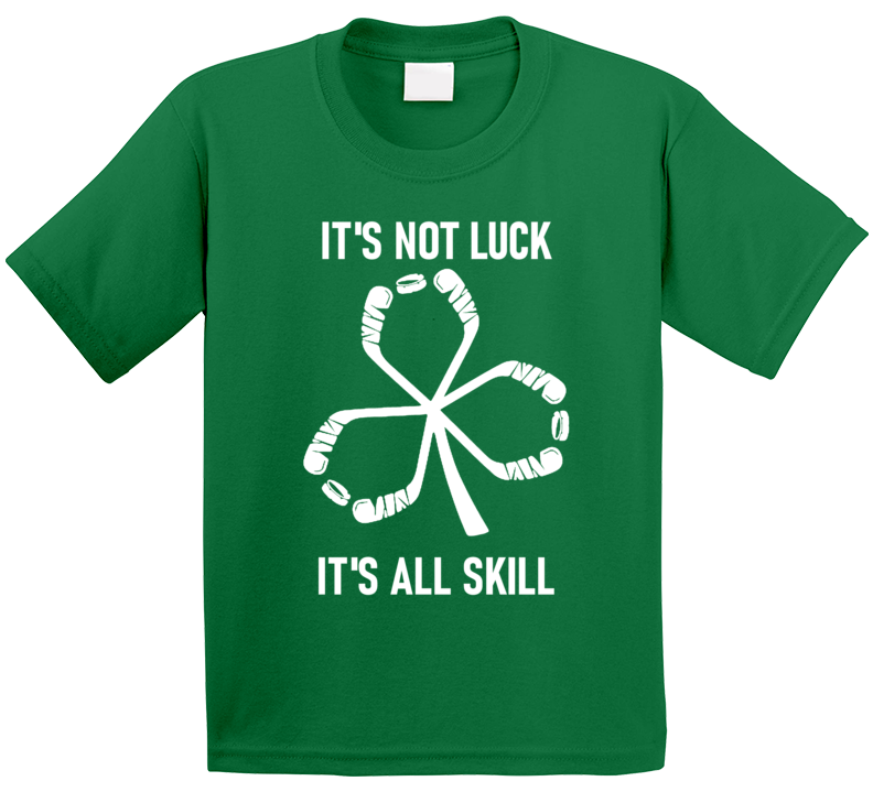 Hockey St. Patrick's Day It's Not Luck It's All Skill T Shirt