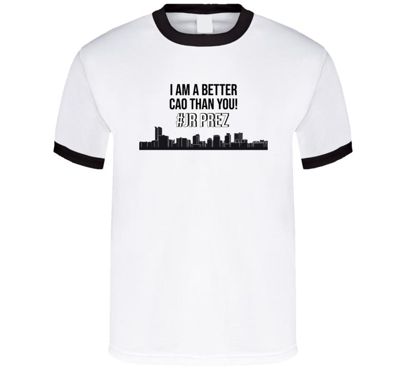 I Am A Better Cao Than You! #jrprez T Shirt