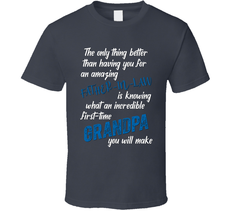 The Only Thing Better Than Father-in-law Is Being A First-time Grandpa T Shirt