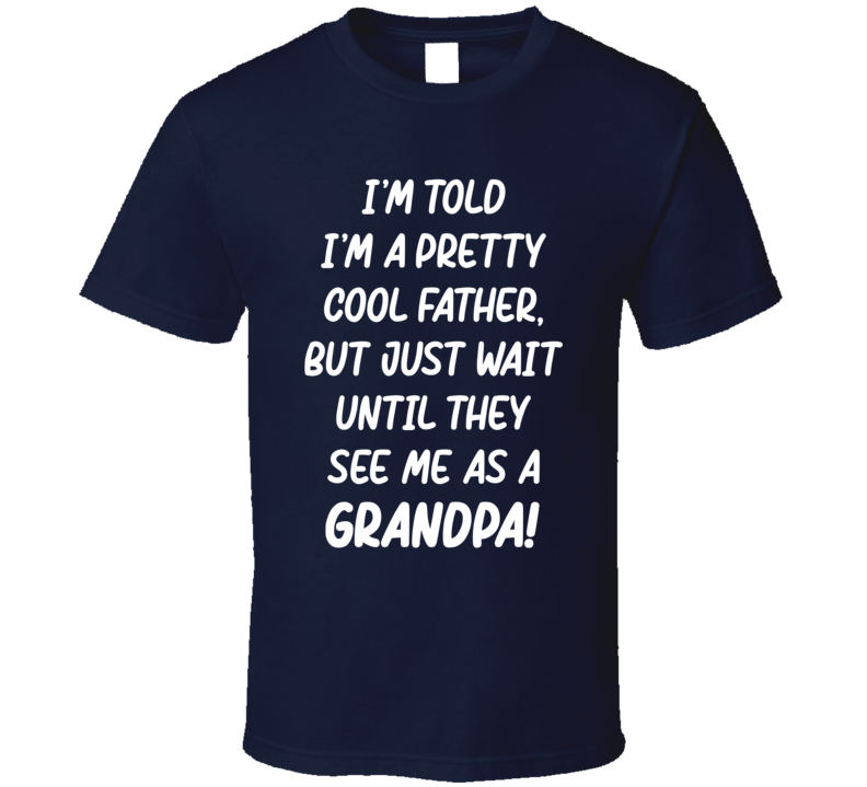 Cool Father To Even Cooler Grandpa T Shirt