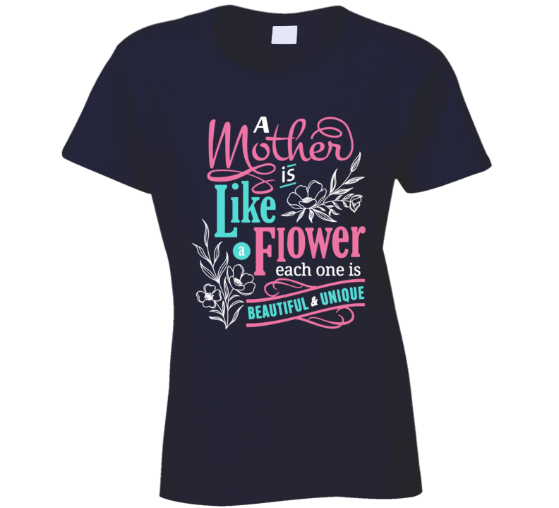 A Mother Is Like A Flower Ladies T Shirt