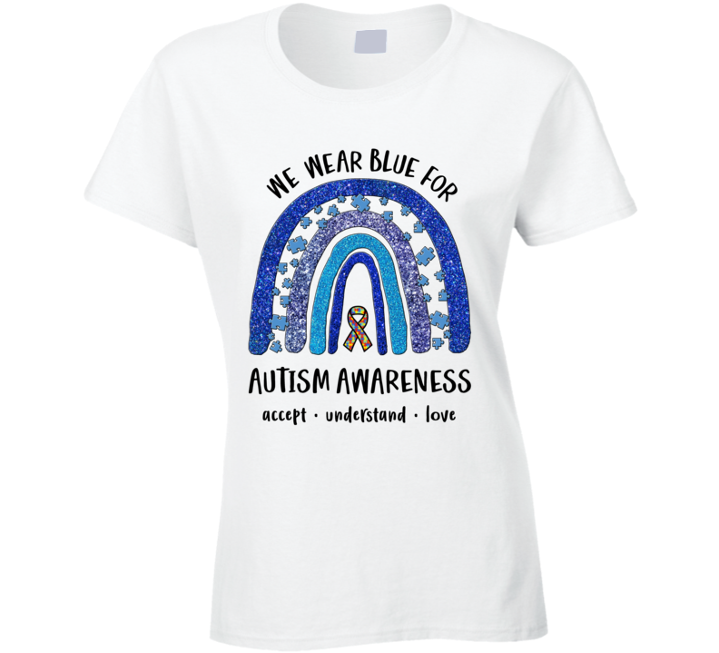 We Wear Blue For Autism Awareness Ladies T Shirt