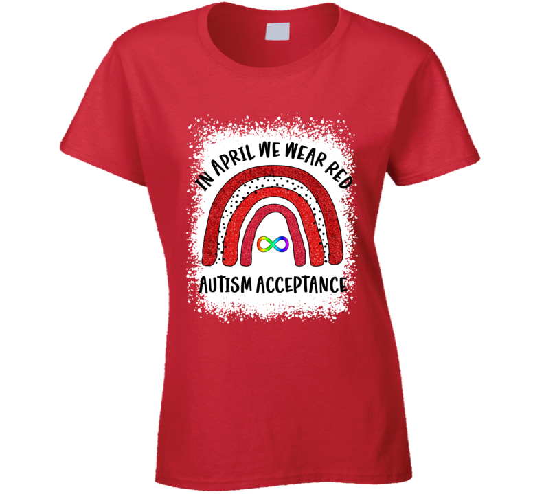 In April We Wear Red For Autism Acceptance Ladies T Shirt