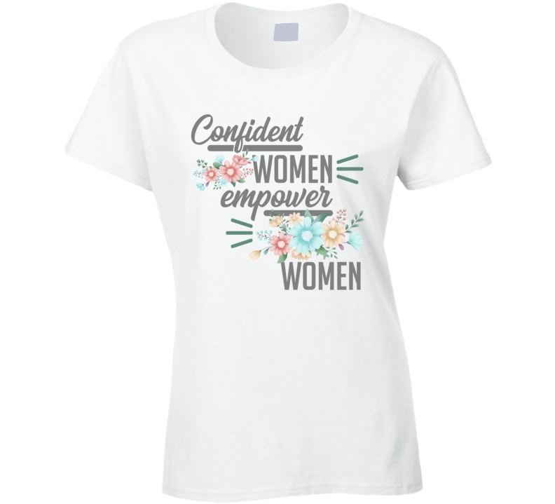 Confident Women Empower Women Ladies T Shirt