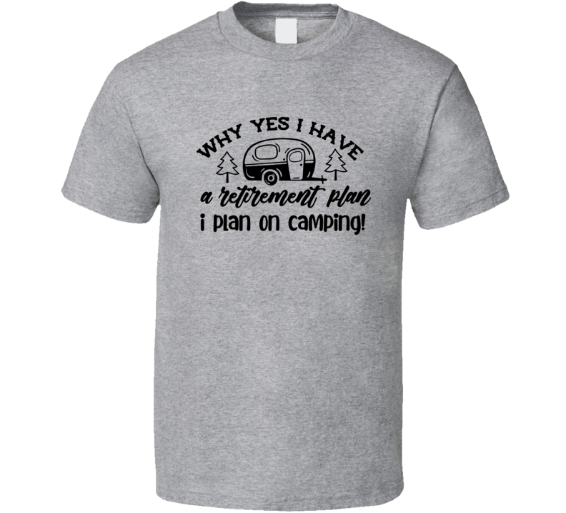 My Retirement Plan Is Camping! T Shirt
