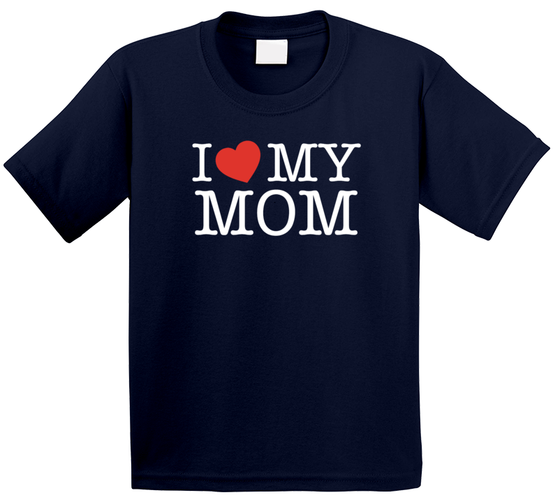 I Love My Mom T Shirt