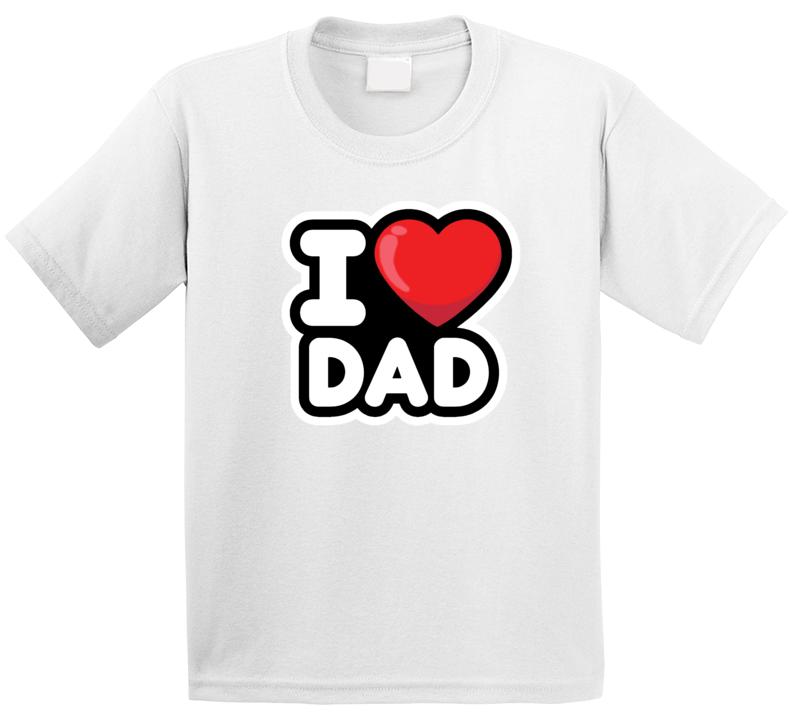 I Love Dad T Shirt