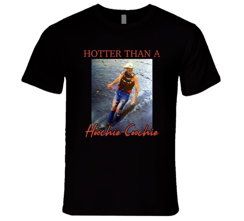 Hotter Than A Hoochie Coochie T Shirt